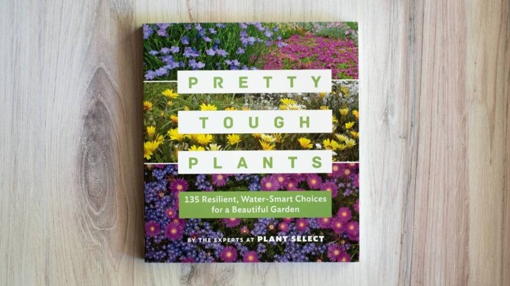 Pretty Tough Plants book by Plant Select - examples of drought-tolerant flowers for the semi-arid West